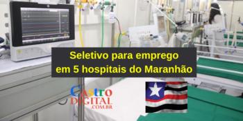 Seletivo para emprego em 5 hospitais do Maranhão no Edital INVISA 02/2021