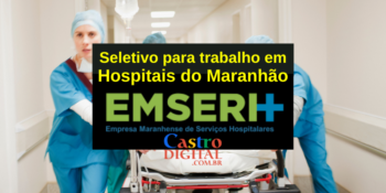 Seletivo EMSERH para trabalhar em hospitais do Maranhão – Edital 05/2021